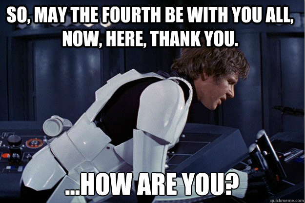 may the 4th memes han solo everything is good